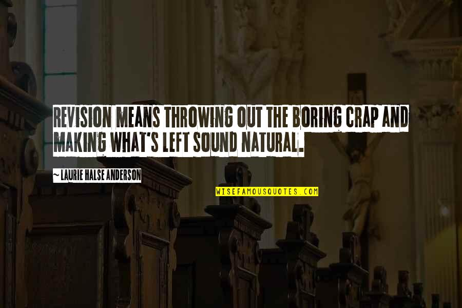 Re Revision Quotes By Laurie Halse Anderson: Revision means throwing out the boring crap and