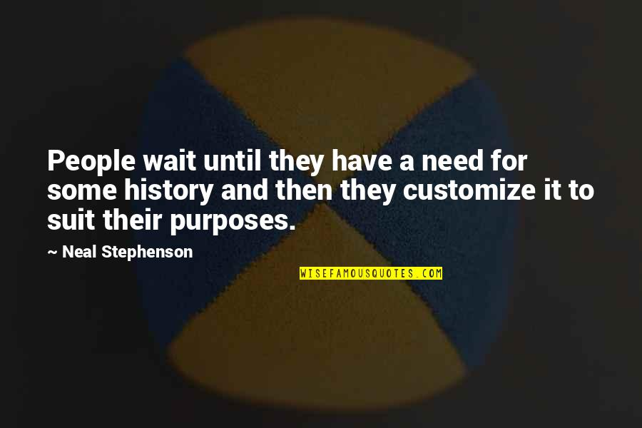 Re Revision Quotes By Neal Stephenson: People wait until they have a need for