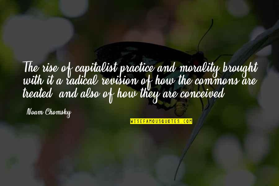 Re Revision Quotes By Noam Chomsky: The rise of capitalist practice and morality brought