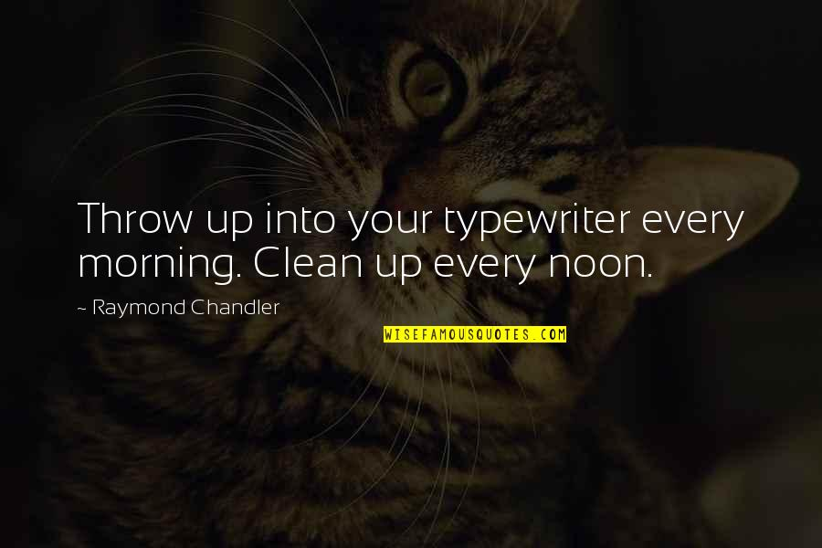 Re Revision Quotes By Raymond Chandler: Throw up into your typewriter every morning. Clean