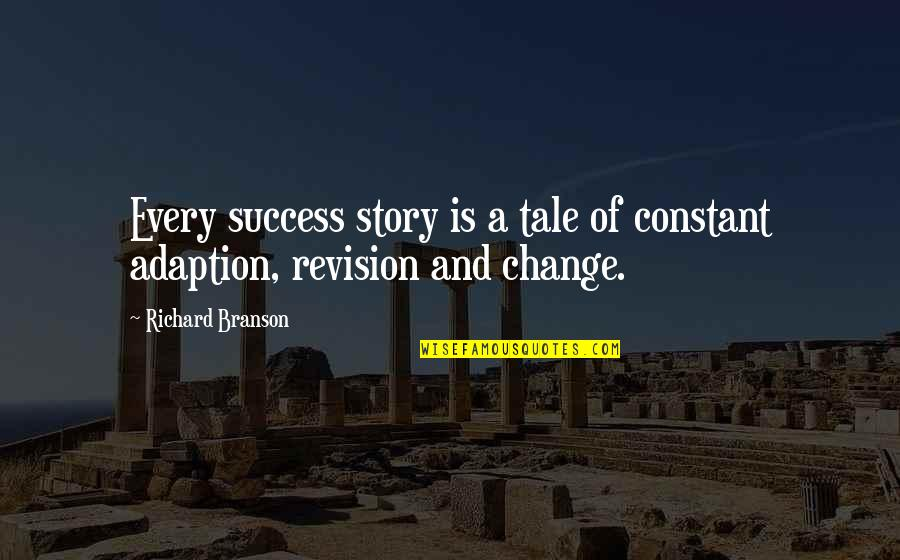 Re Revision Quotes By Richard Branson: Every success story is a tale of constant