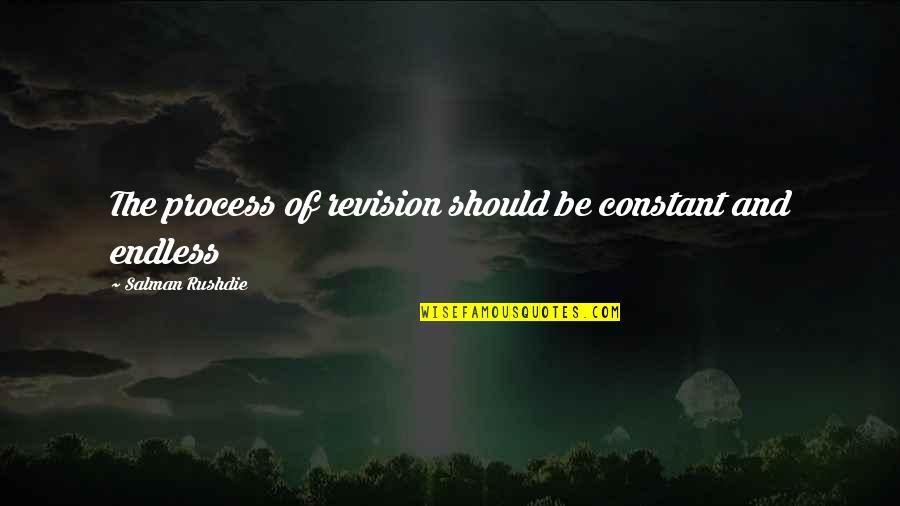 Re Revision Quotes By Salman Rushdie: The process of revision should be constant and