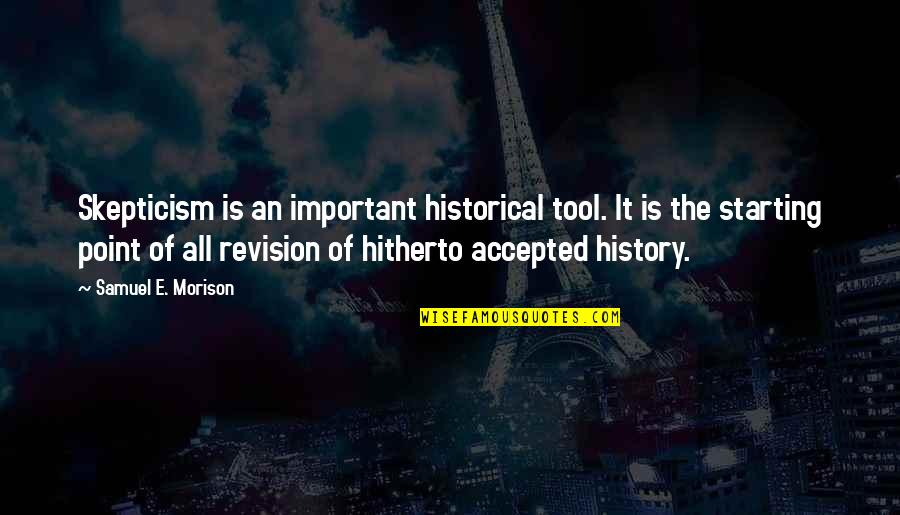 Re Revision Quotes By Samuel E. Morison: Skepticism is an important historical tool. It is
