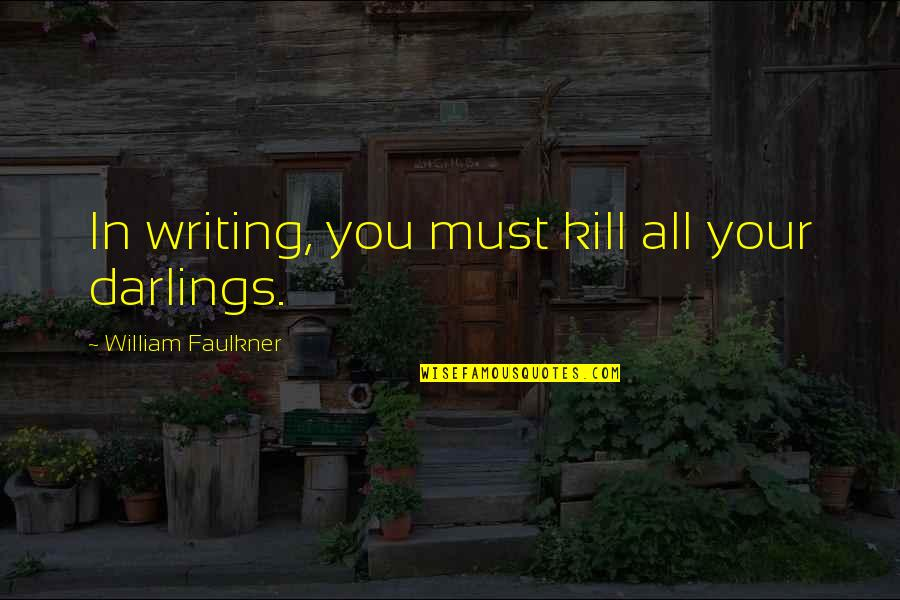 Re Revision Quotes By William Faulkner: In writing, you must kill all your darlings.