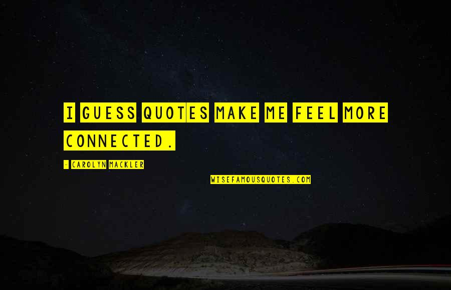 Reach Out Together Quotes By Carolyn Mackler: I guess quotes make me feel more connected.