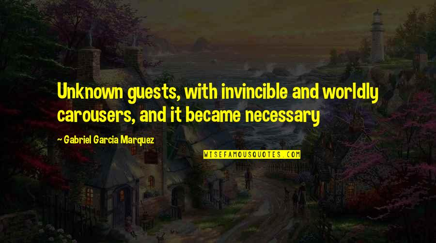 Reach Out Together Quotes By Gabriel Garcia Marquez: Unknown guests, with invincible and worldly carousers, and