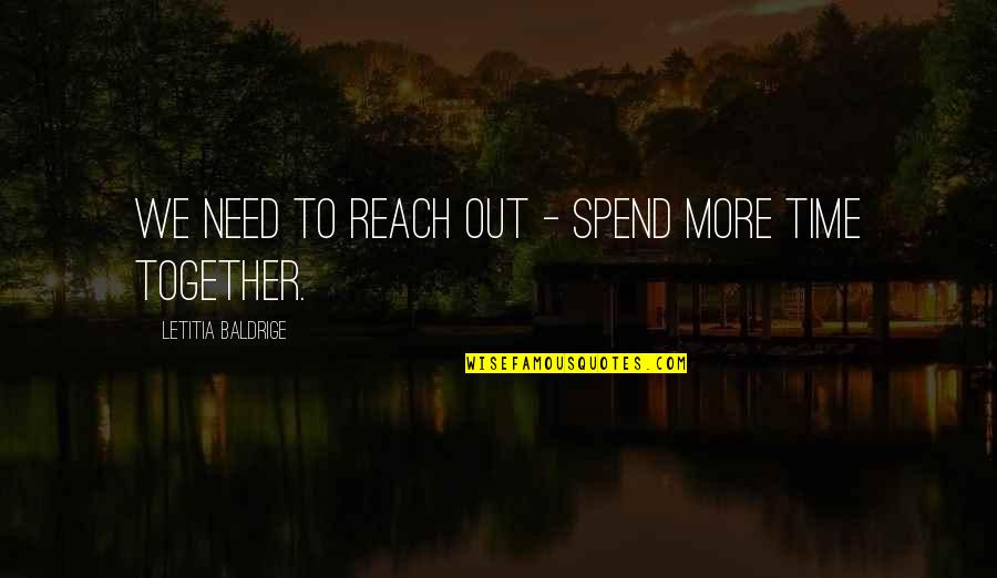Reach Out Together Quotes By Letitia Baldrige: We need to reach out - spend more