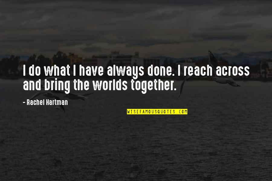 Reach Out Together Quotes By Rachel Hartman: I do what I have always done. I
