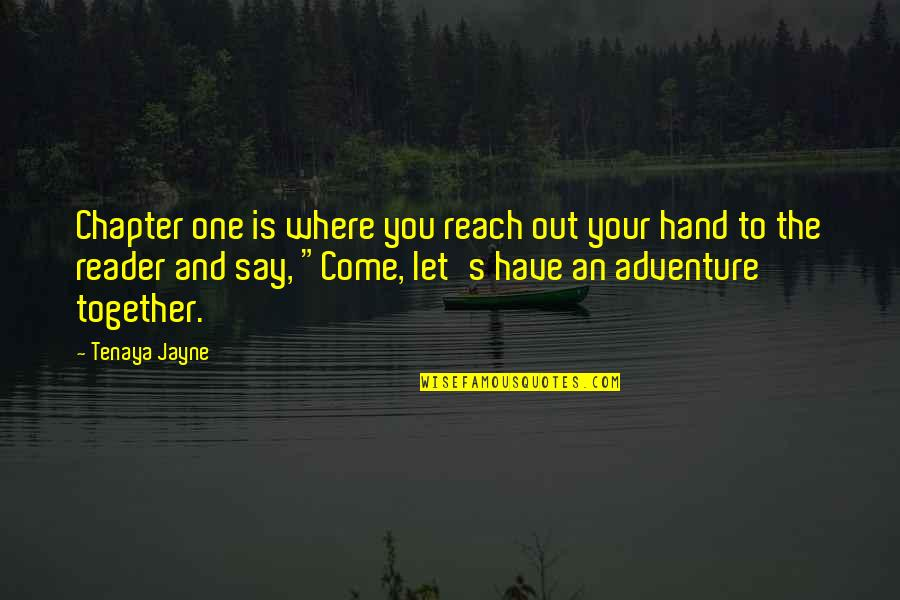 Reach Out Together Quotes By Tenaya Jayne: Chapter one is where you reach out your