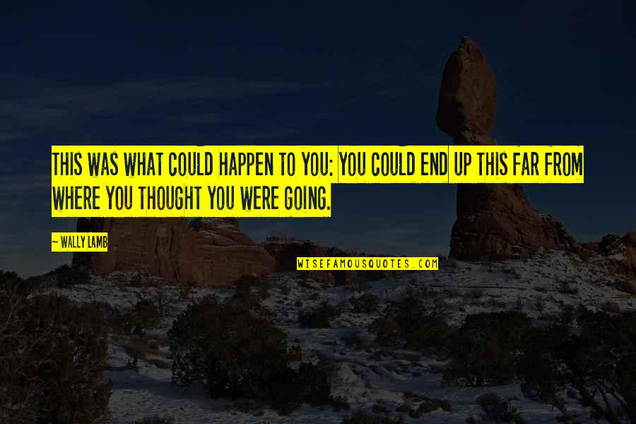 Reach Out Together Quotes By Wally Lamb: This was what could happen to you: you
