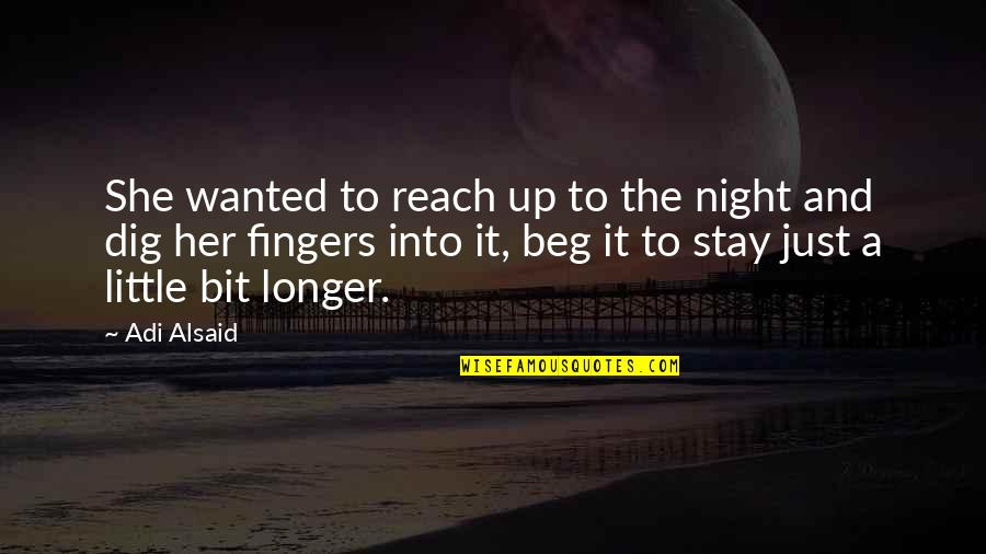 Reach Up Quotes By Adi Alsaid: She wanted to reach up to the night