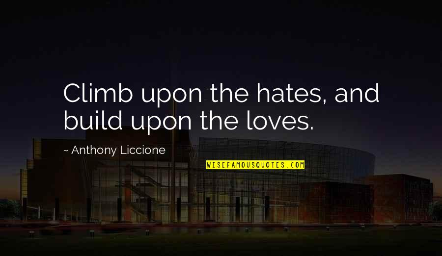 Reach Up Quotes By Anthony Liccione: Climb upon the hates, and build upon the