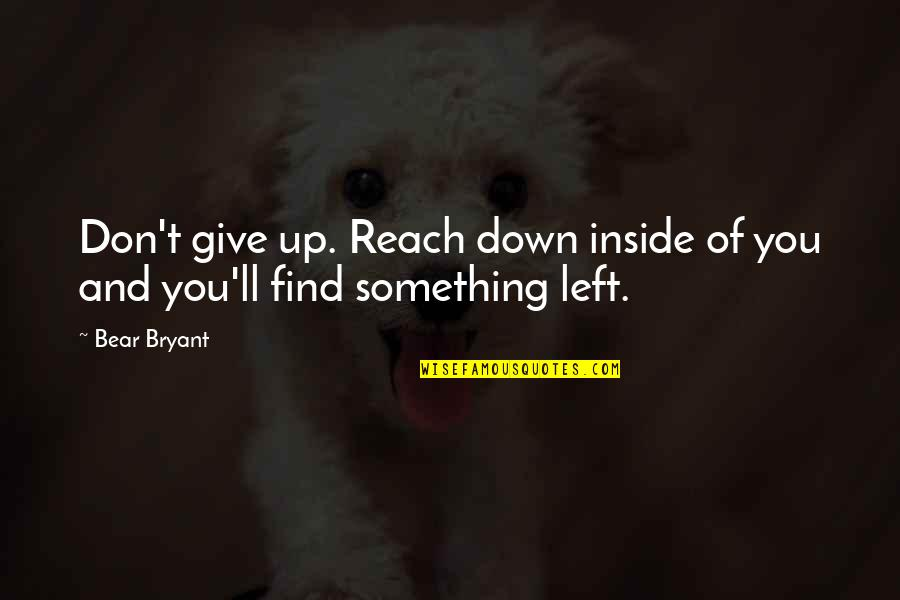 Reach Up Quotes By Bear Bryant: Don't give up. Reach down inside of you