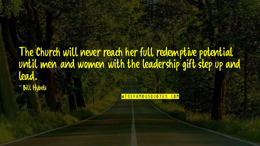 Reach Up Quotes By Bill Hybels: The Church will never reach her full redemptive
