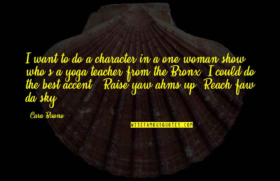 Reach Up Quotes By Cara Buono: I want to do a character in a