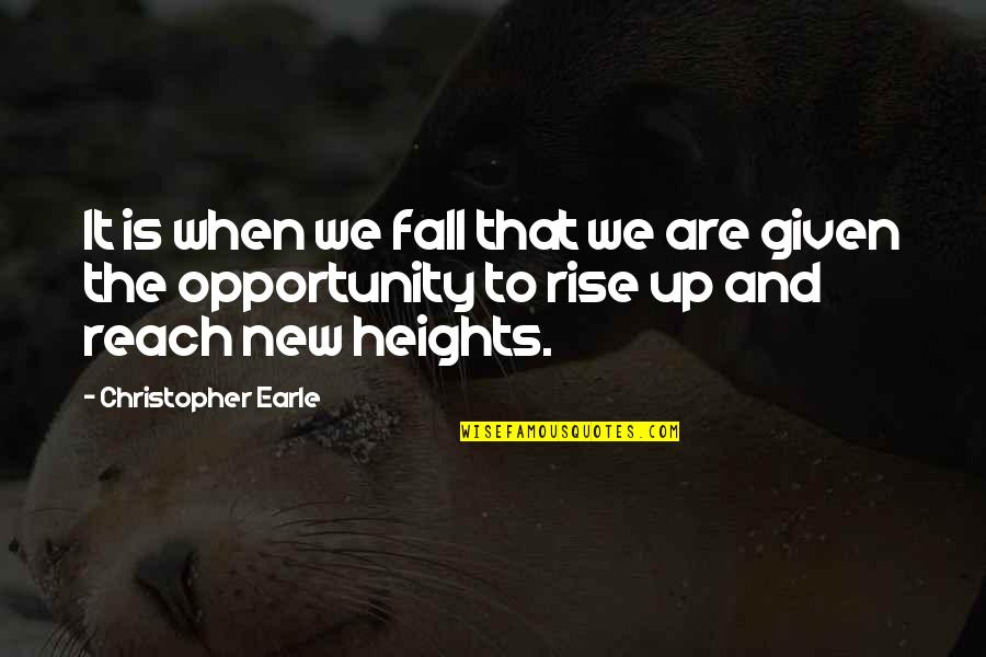 Reach Up Quotes By Christopher Earle: It is when we fall that we are