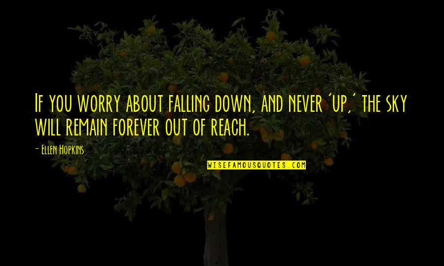 Reach Up Quotes By Ellen Hopkins: If you worry about falling down, and never