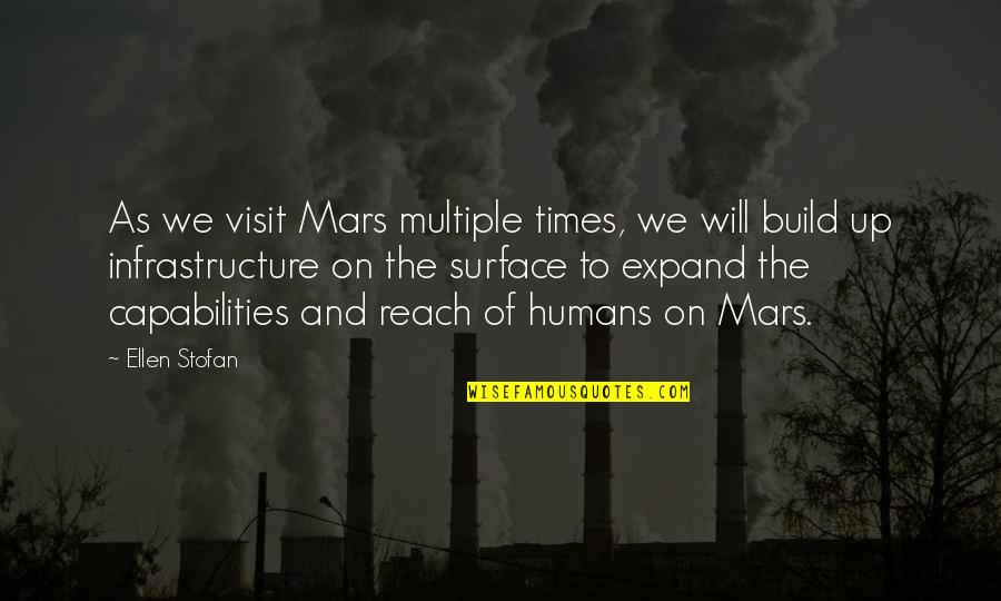 Reach Up Quotes By Ellen Stofan: As we visit Mars multiple times, we will