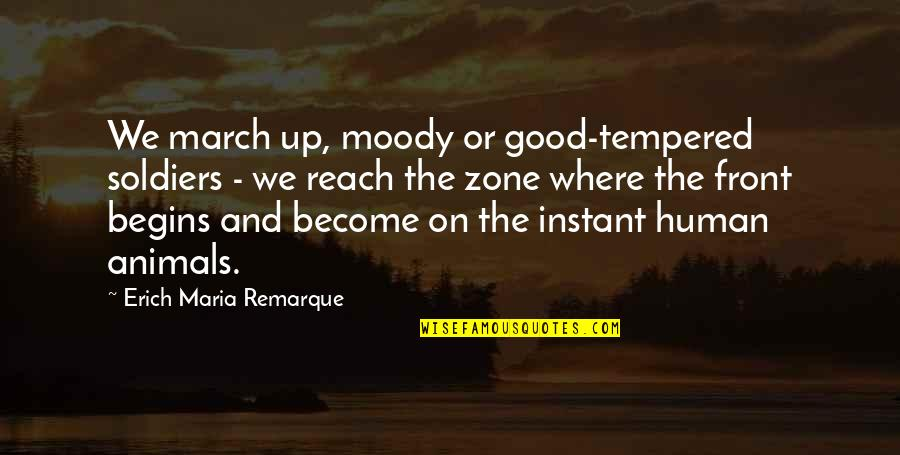 Reach Up Quotes By Erich Maria Remarque: We march up, moody or good-tempered soldiers -