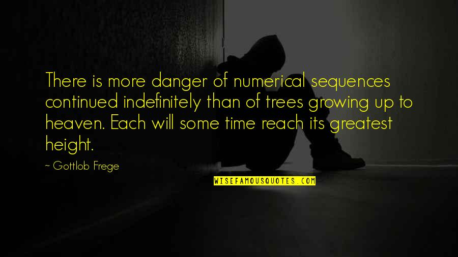 Reach Up Quotes By Gottlob Frege: There is more danger of numerical sequences continued