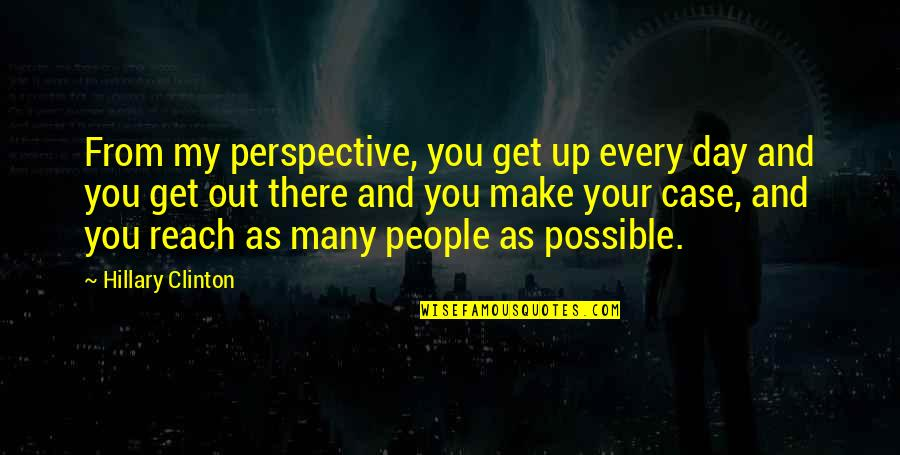 Reach Up Quotes By Hillary Clinton: From my perspective, you get up every day