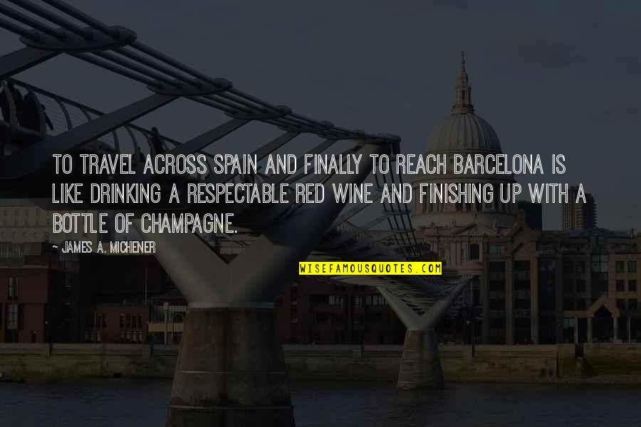 Reach Up Quotes By James A. Michener: To travel across Spain and finally to reach