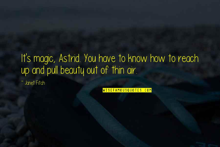 Reach Up Quotes By Janet Fitch: It's magic, Astrid. You have to know how