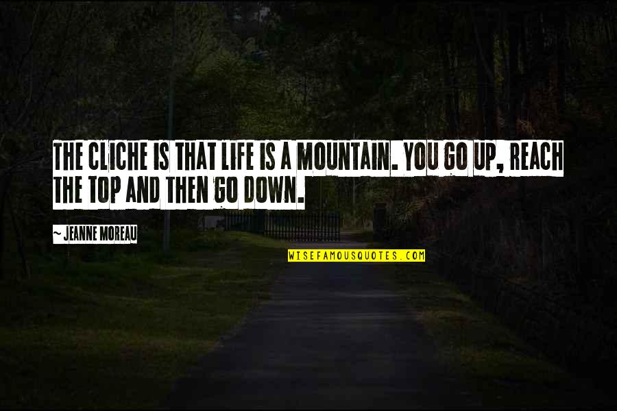 Reach Up Quotes By Jeanne Moreau: The cliche is that life is a mountain.