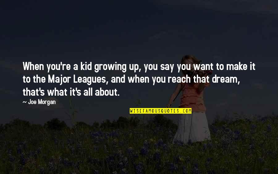Reach Up Quotes By Joe Morgan: When you're a kid growing up, you say