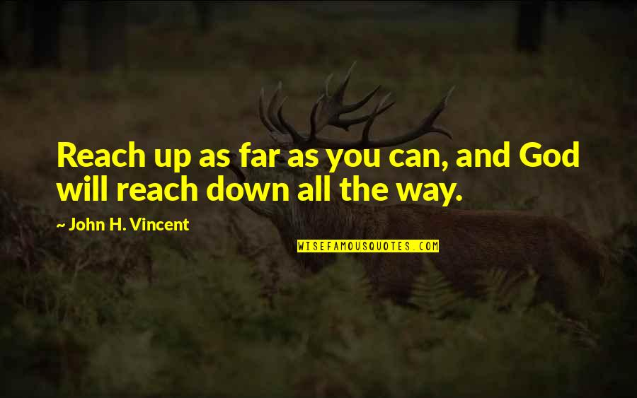 Reach Up Quotes By John H. Vincent: Reach up as far as you can, and