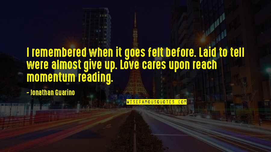 Reach Up Quotes By Jonathan Guarino: I remembered when it goes felt before. Laid