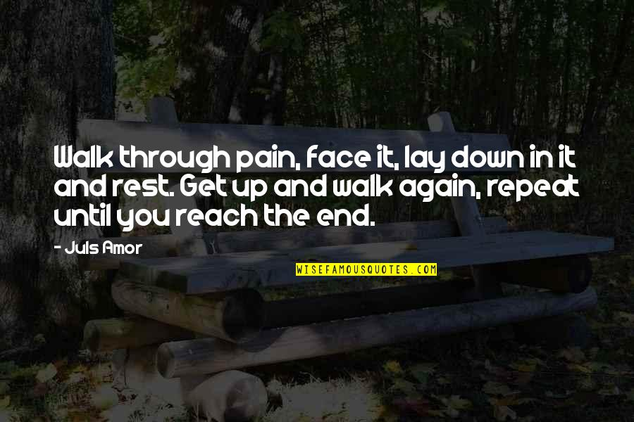 Reach Up Quotes By Juls Amor: Walk through pain, face it, lay down in
