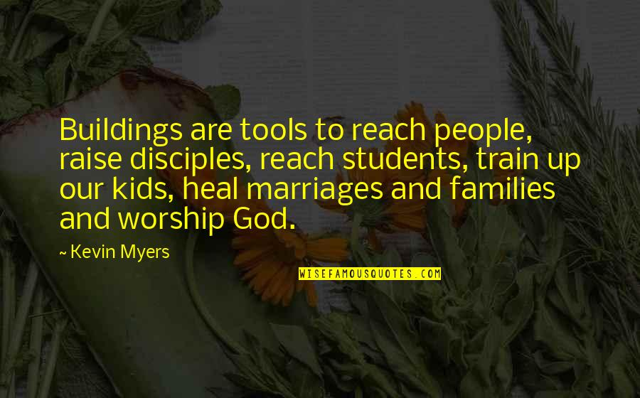 Reach Up Quotes By Kevin Myers: Buildings are tools to reach people, raise disciples,
