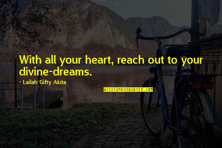 Reach Up Quotes By Lailah Gifty Akita: With all your heart, reach out to your