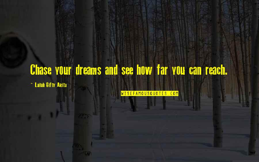 Reach Up Quotes By Lailah Gifty Akita: Chase your dreams and see how far you