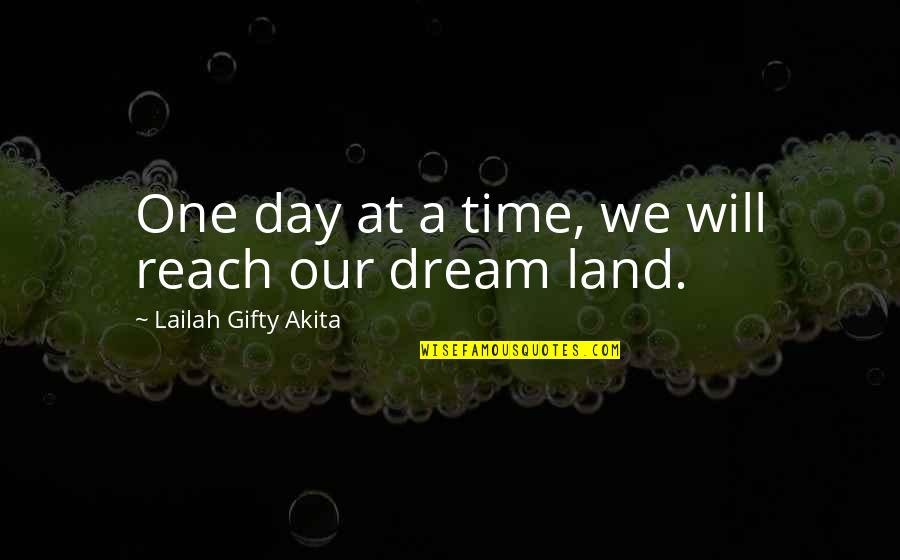 Reach Up Quotes By Lailah Gifty Akita: One day at a time, we will reach