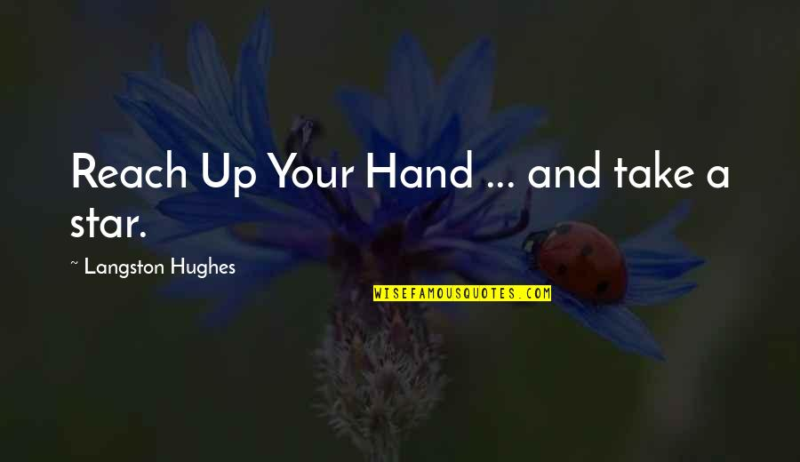 Reach Up Quotes By Langston Hughes: Reach Up Your Hand ... and take a