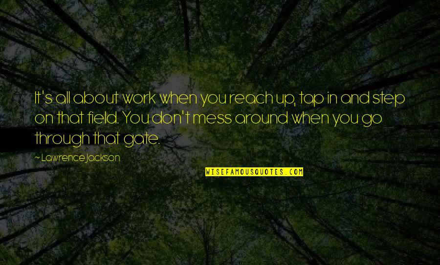 Reach Up Quotes By Lawrence Jackson: It's all about work when you reach up,