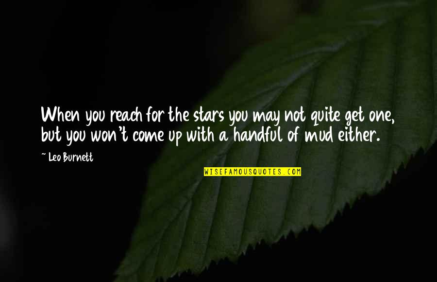 Reach Up Quotes By Leo Burnett: When you reach for the stars you may