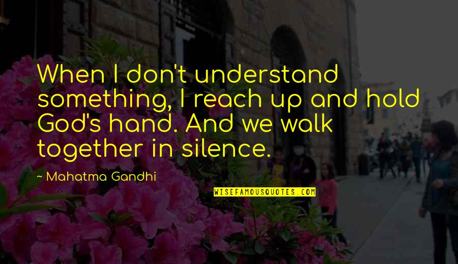 Reach Up Quotes By Mahatma Gandhi: When I don't understand something, I reach up