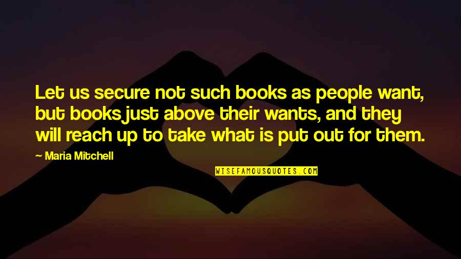 Reach Up Quotes By Maria Mitchell: Let us secure not such books as people