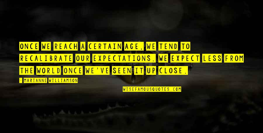 Reach Up Quotes By Marianne Williamson: Once we reach a certain age, we tend
