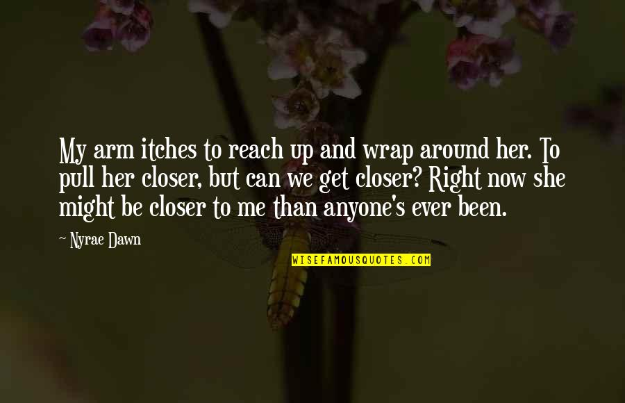 Reach Up Quotes By Nyrae Dawn: My arm itches to reach up and wrap