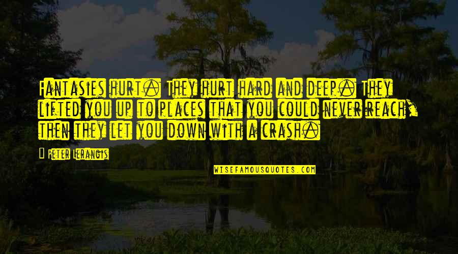 Reach Up Quotes By Peter Lerangis: Fantasies hurt. They hurt hard and deep. They