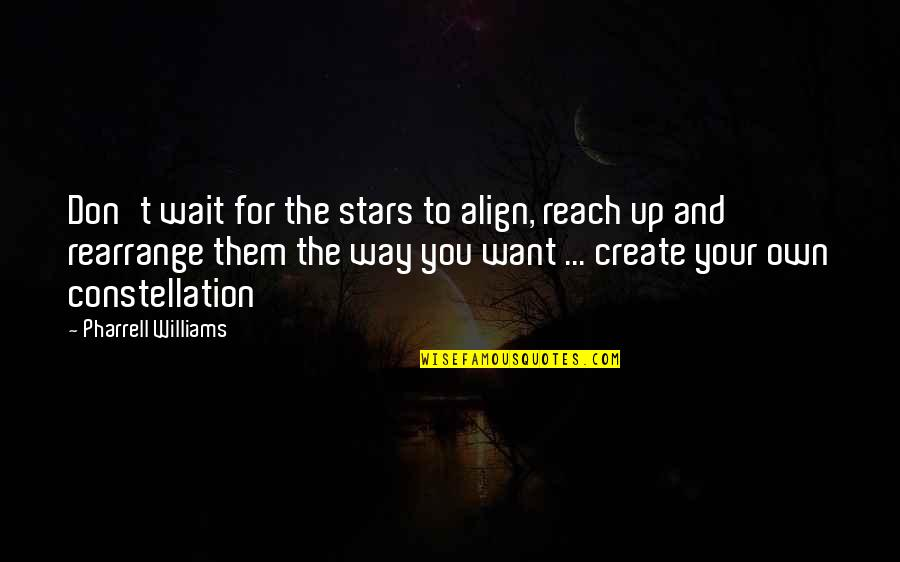 Reach Up Quotes By Pharrell Williams: Don't wait for the stars to align, reach