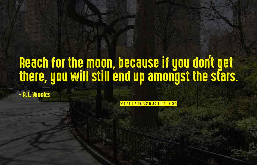 Reach Up Quotes By R.L. Weeks: Reach for the moon, because if you don't