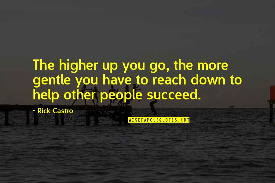 Reach Up Quotes By Rick Castro: The higher up you go, the more gentle