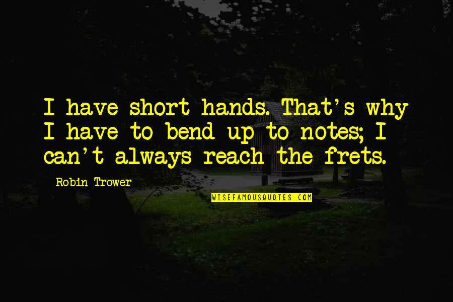 Reach Up Quotes By Robin Trower: I have short hands. That's why I have
