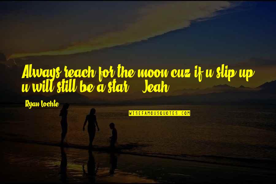 Reach Up Quotes By Ryan Lochte: Always reach for the moon cuz if u