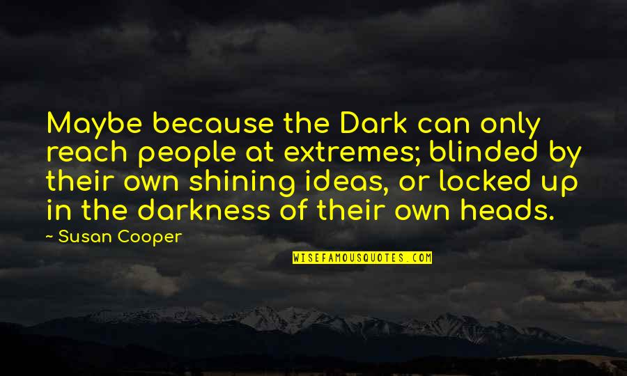 Reach Up Quotes By Susan Cooper: Maybe because the Dark can only reach people